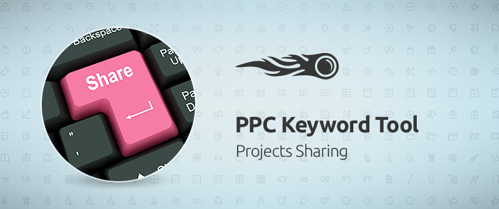 SEMrush: PPC Keyword Tool: An Easy Way To Share Your PPC Campaigns With Colleagues image 1