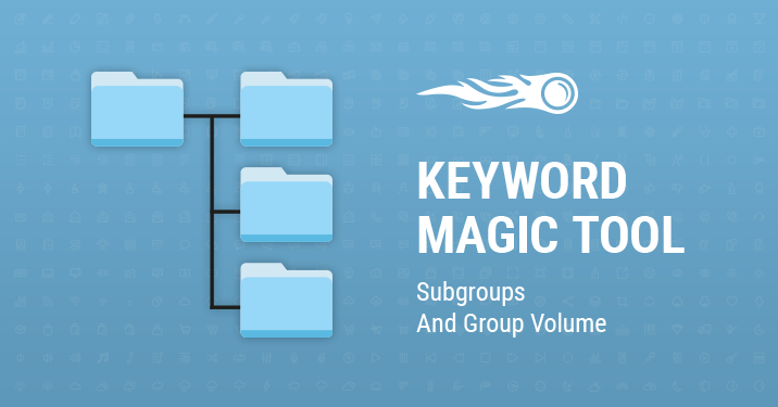 Keyword Magic Tool Subgroups and Group Volume banner
